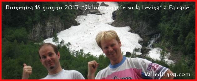 domenica 16 giugno 2013 lo slalom su la levina de falcade