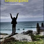 CAMMINARE GUARISCE … un libro racconto che fa bene all'anima e al corpo